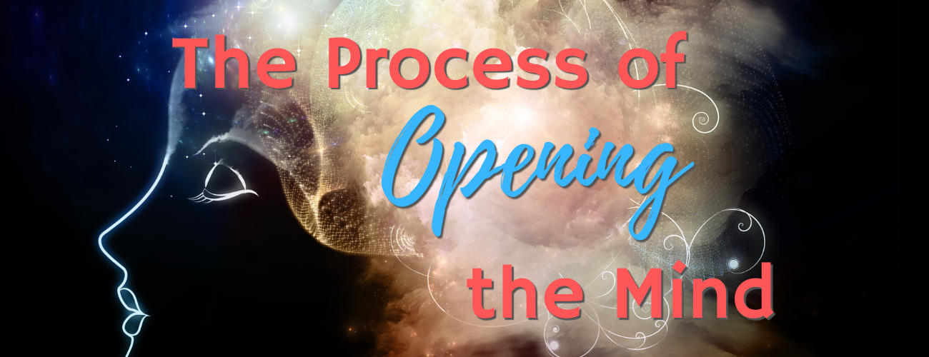 Process of Opening the Mind
