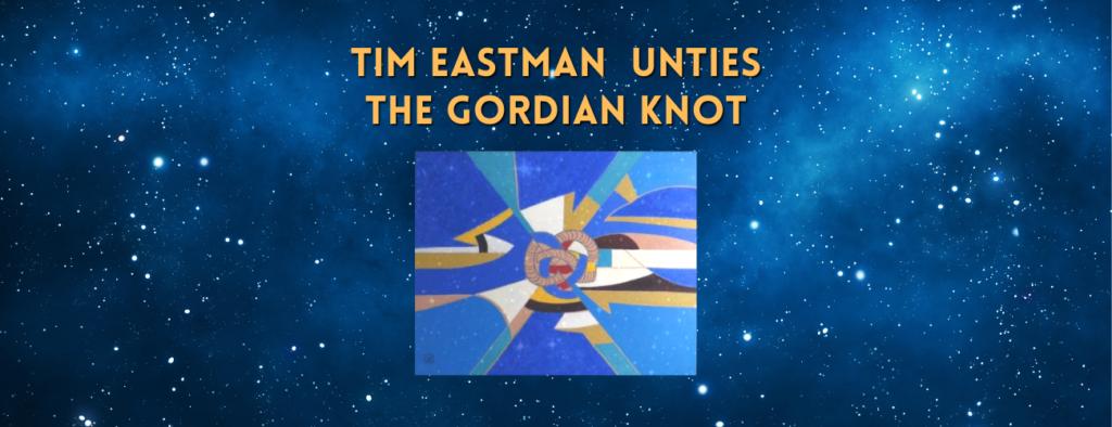 Tim Eastman Unties the Gordian Knot - featured image - website